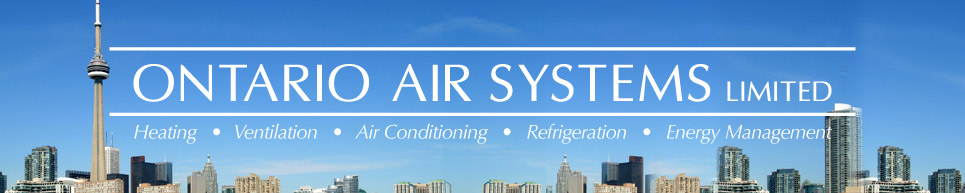 Ontario Air Systems Limited • Heating • Ventilation • Air Conditioning • Refrigeration • Energy Management